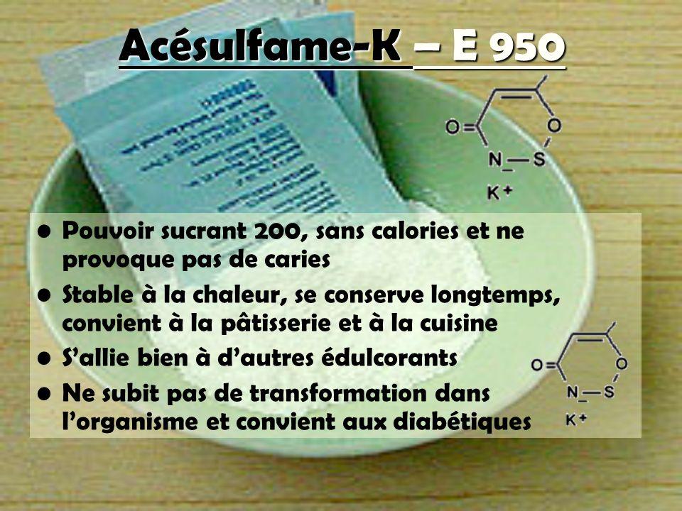Acésulfame-K – E 950 Pouvoir sucrant 200, sans calories et ne provoque pas de caries Stable à la chaleur, se conserve longtemps, convient à la pâtisse