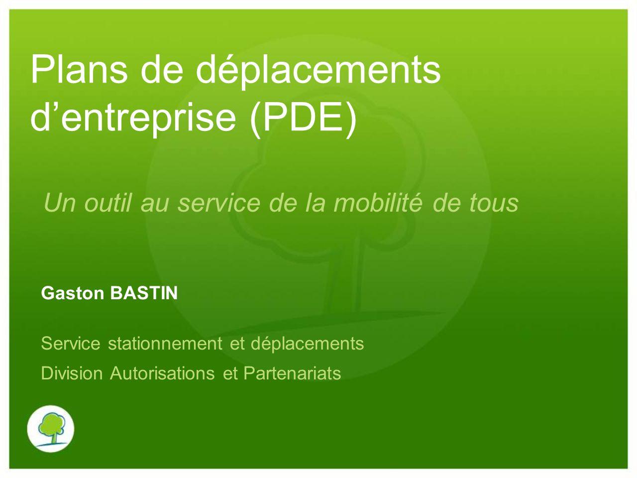 Un outil au service de la mobilité de tous Gaston BASTIN Service stationnement et déplacements Division Autorisations et Partenariats Plans de déplace