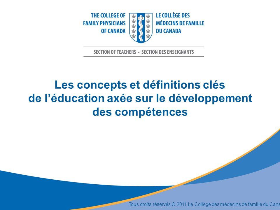 Les concepts et définitions clés de léducation axée sur le développement des compétences Tous droits réservés © 2011 Le Collège des médecins de famill