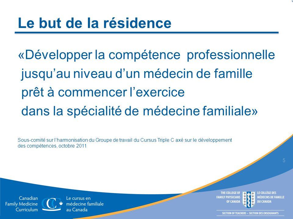 Le but de la résidence «Développer la compétence professionnelle jusquau niveau dun médecin de famille prêt à commencer lexercice dans la spécialité d