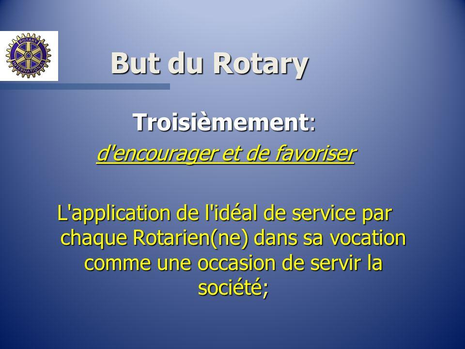 But du Rotary Troisièmement: d'encourager et de favoriser L'application de l'idéal de service par chaque Rotarien(ne) dans sa vocation comme une occas