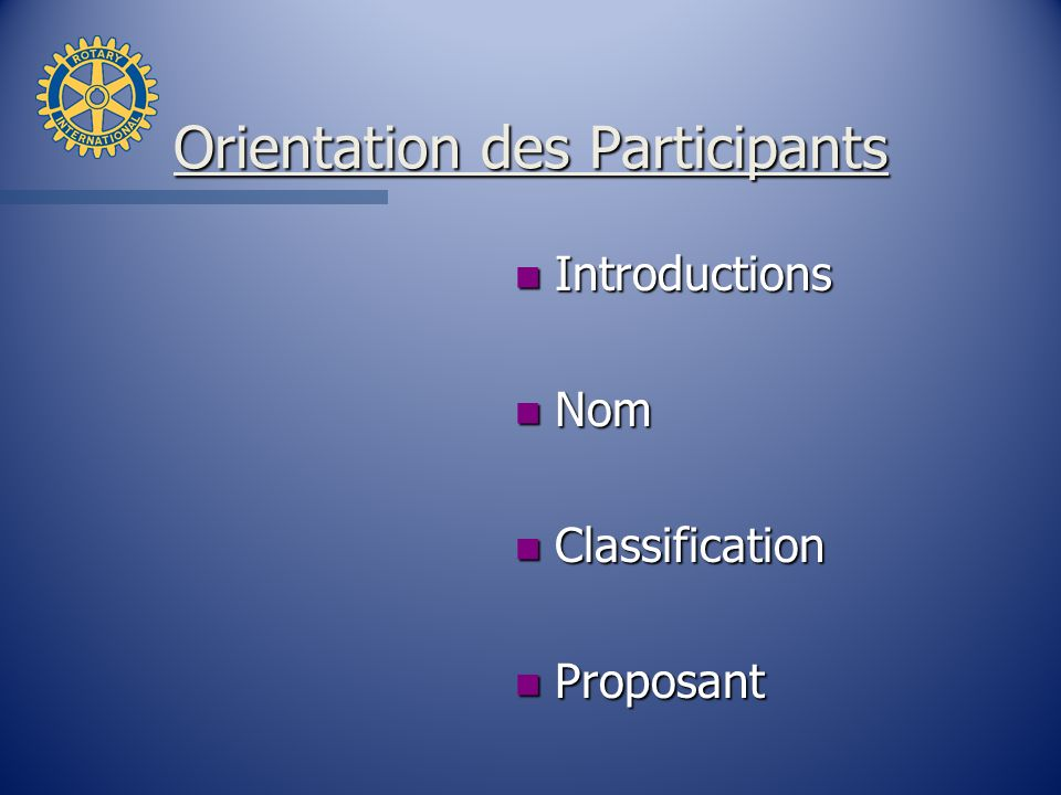 Orientation des Participants n Introductions n Nom n Classification n Proposant