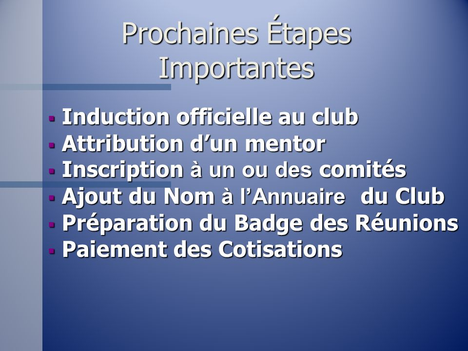 Prochaines Étapes Importantes Induction officielle au club Induction officielle au club Attribution dun mentor Attribution dun mentor Inscription à un