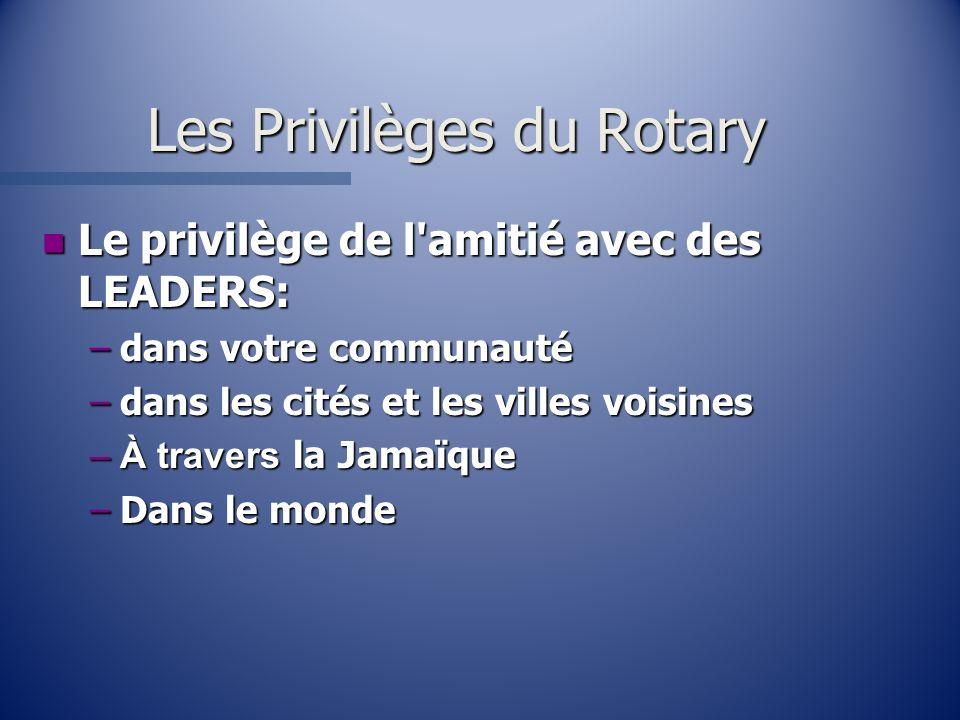 Les Privilèges du Rotary n Le privilège de l'amitié avec des LEADERS: –dans votre communauté –dans les cités et les villes voisines –À travers la Jama