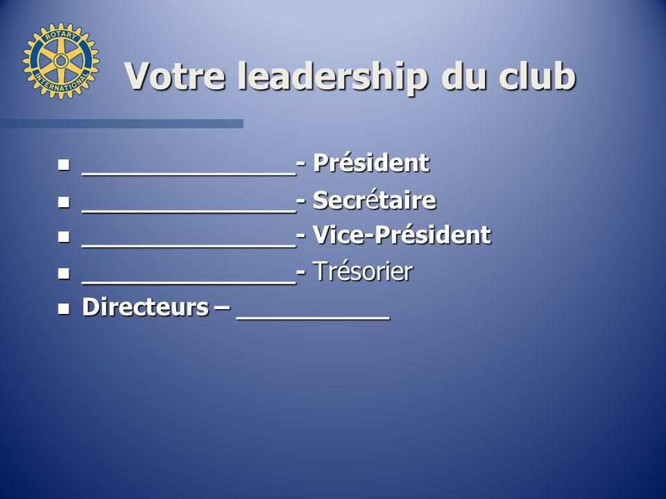 Votre leadership du club n ______________- Président n ______________- Secr é taire n ______________- Vice-Président n ______________- Trésorier n Dir