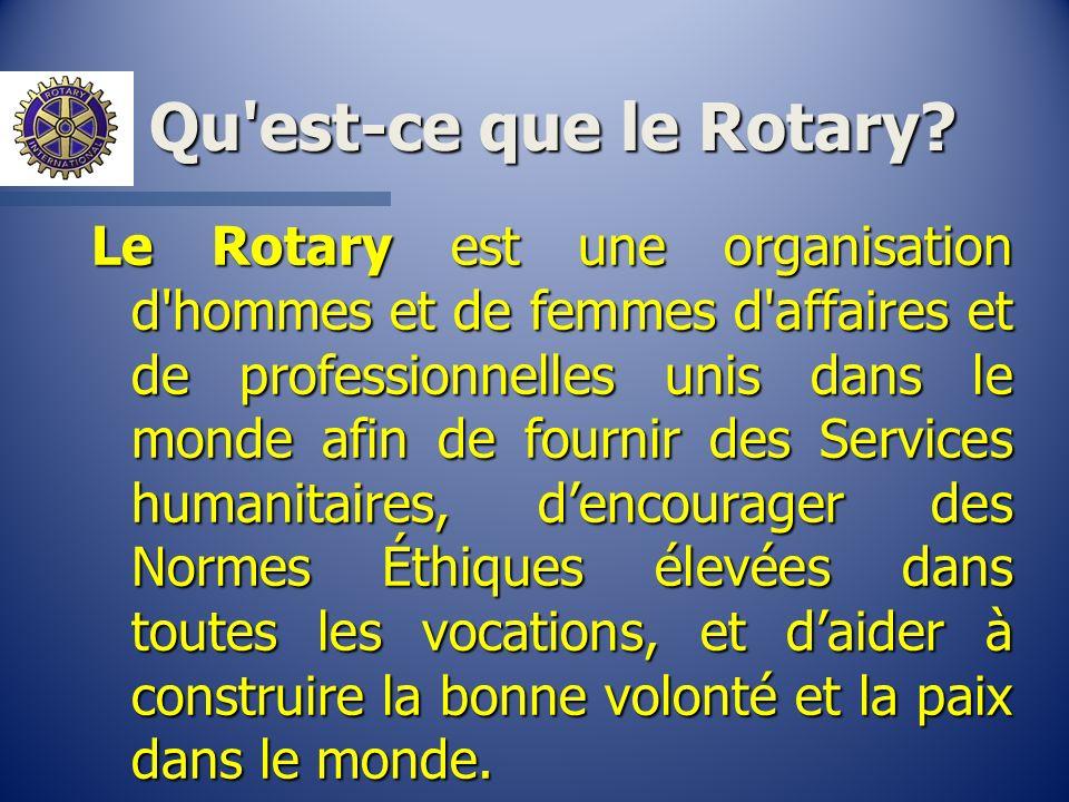 Qu'est-ce que le Rotary? Le Rotary est une organisation d'hommes et de femmes d'affaires et de professionnelles unis dans le monde afin de fournir des