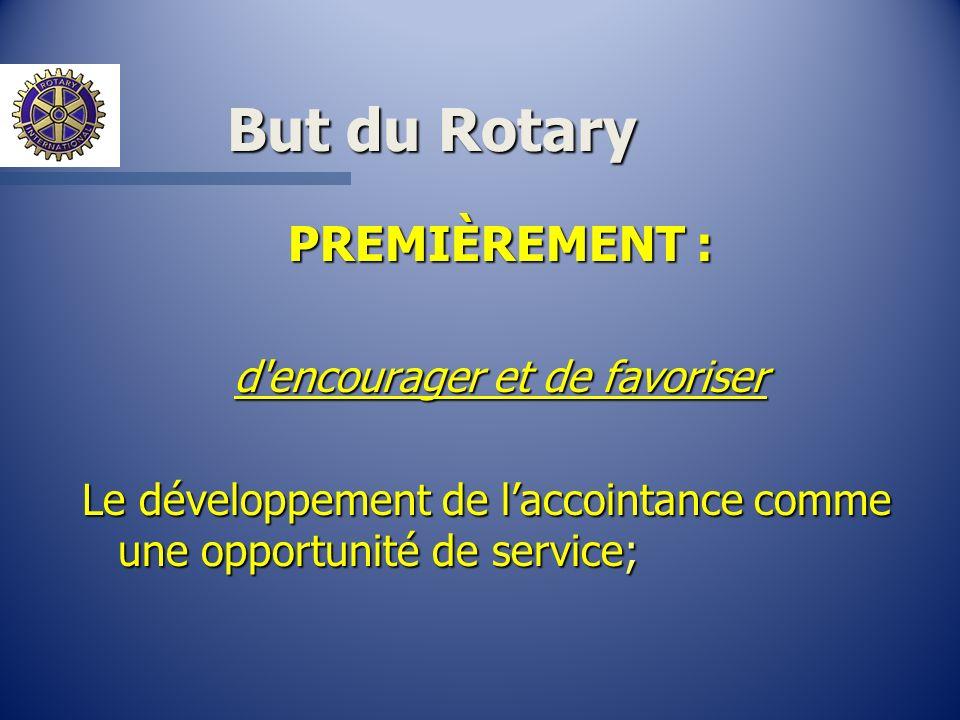 But du Rotary PREMIÈREMENT : d'encourager et de favoriser Le développement de laccointance comme une opportunité de service;