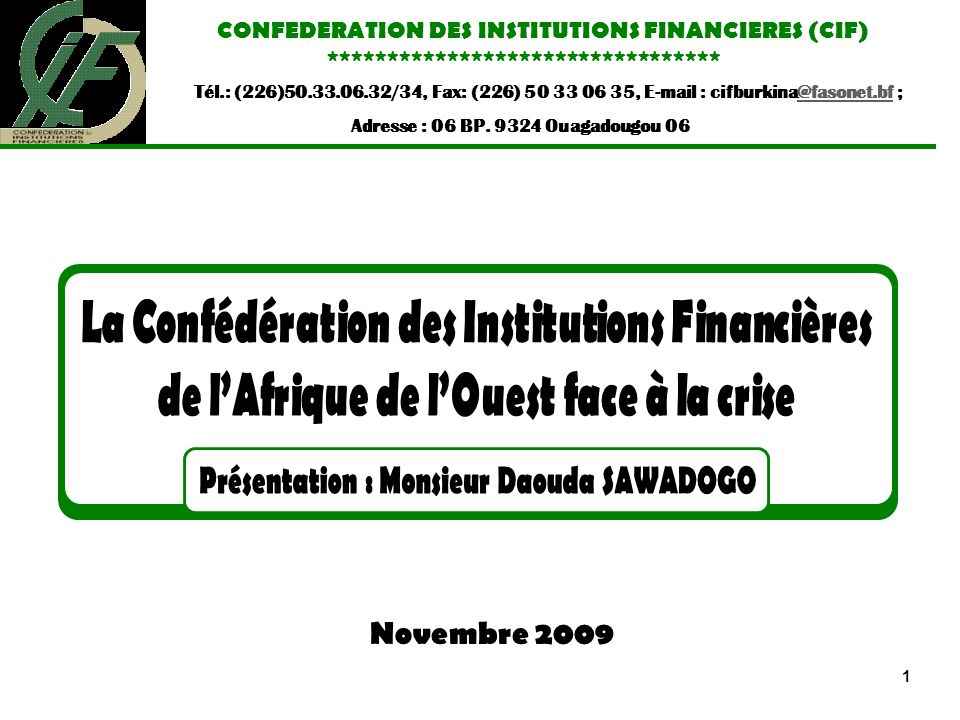 1 CONFEDERATION DES INSTITUTIONS FINANCIERES (CIF) ********************************* Tél.: (226)50.33.06.32/34, Fax: (226) 50 33 06 35, E-mail : cifbu