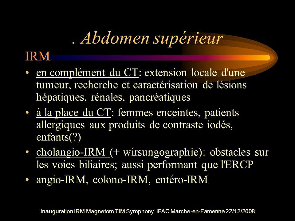 Inauguration IRM Magnetom TIM Symphony IFAC Marche-en-Famenne 22/12/2008. Abdomen supérieur IRM en complément du CT: extension locale d'une tumeur, re