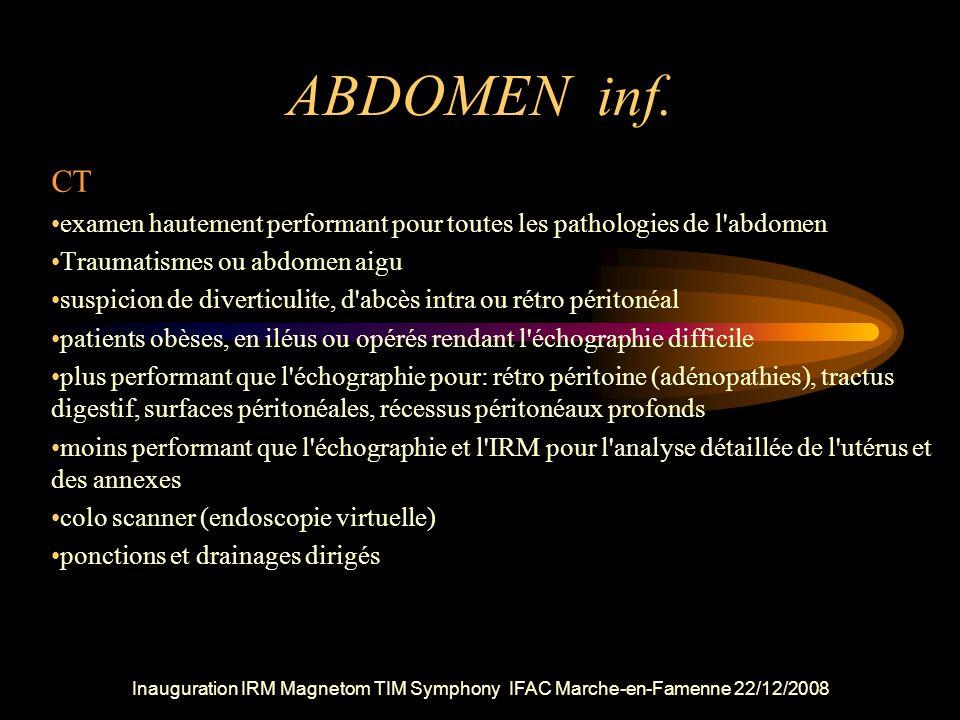 Inauguration IRM Magnetom TIM Symphony IFAC Marche-en-Famenne 22/12/2008 ABDOMEN inf. CT examen hautement performant pour toutes les pathologies de l'
