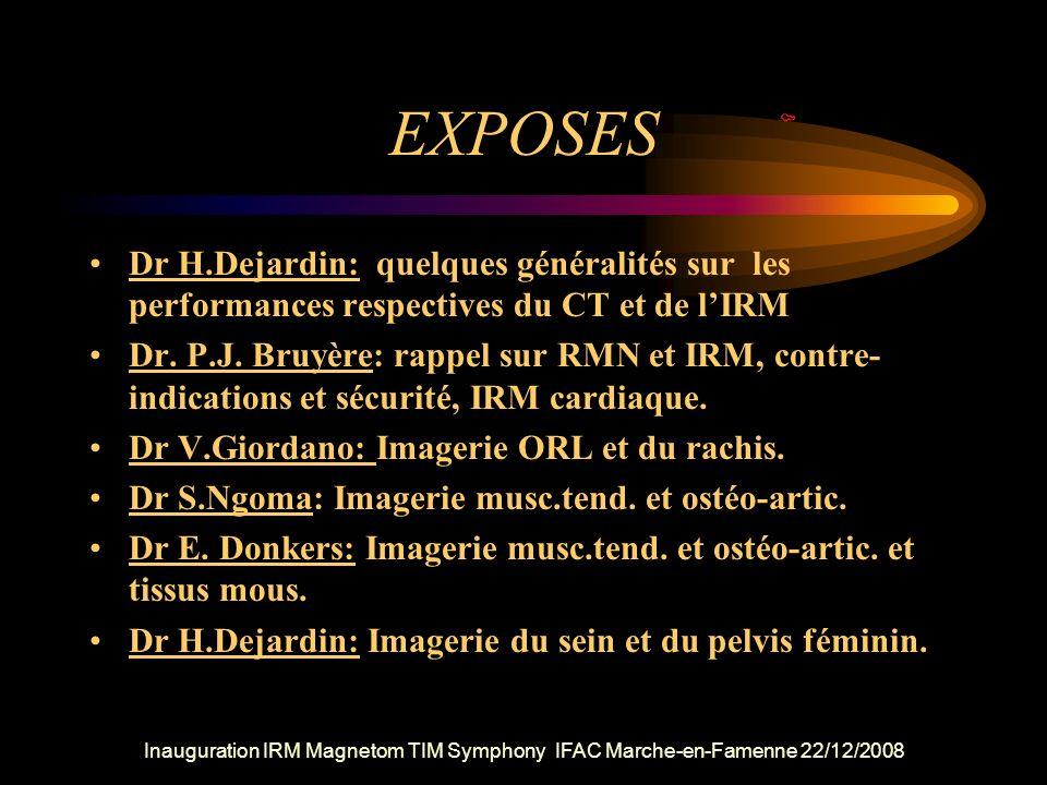 EXPOSES Dr H.Dejardin: quelques généralités sur les performances respectives du CT et de lIRM Dr. P.J. Bruyère: rappel sur RMN et IRM, contre- indicat