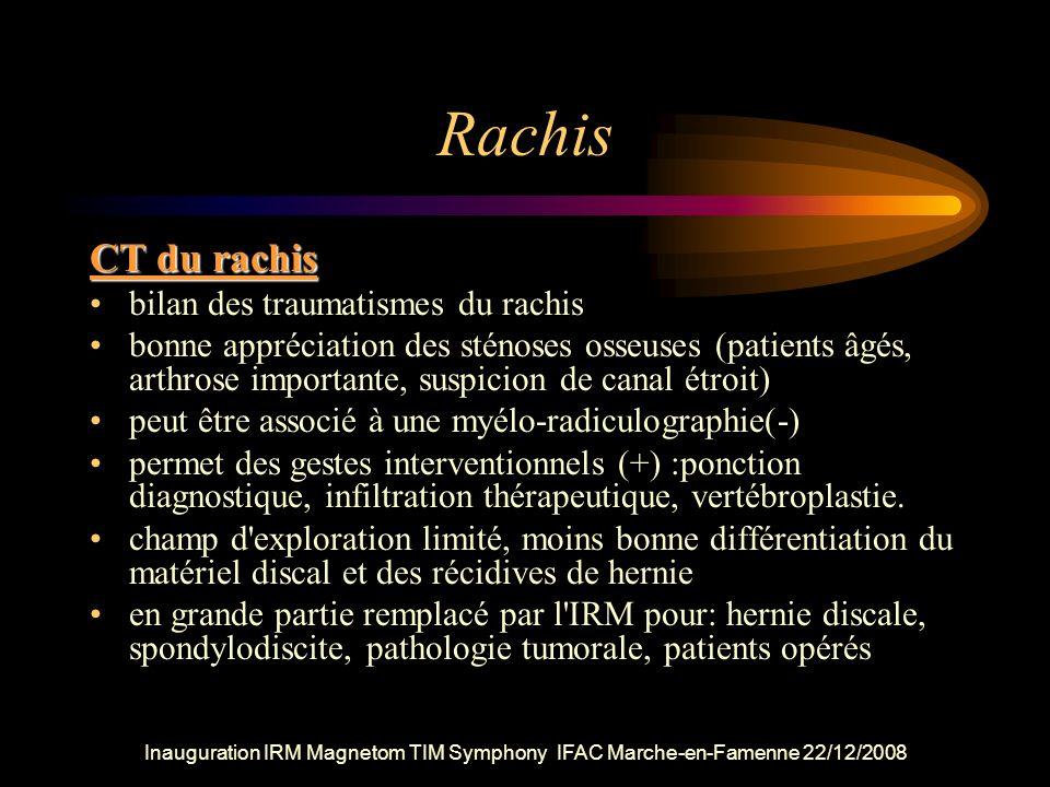 Rachis CT du rachis bilan des traumatismes du rachis bonne appréciation des sténoses osseuses (patients âgés, arthrose importante, suspicion de canal