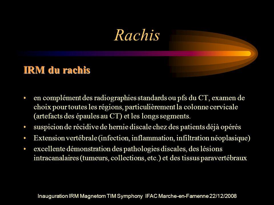 Rachis IRM du rachis en complément des radiographies standards ou pfs du CT, examen de choix pour toutes les régions, particulièrement la colonne cerv