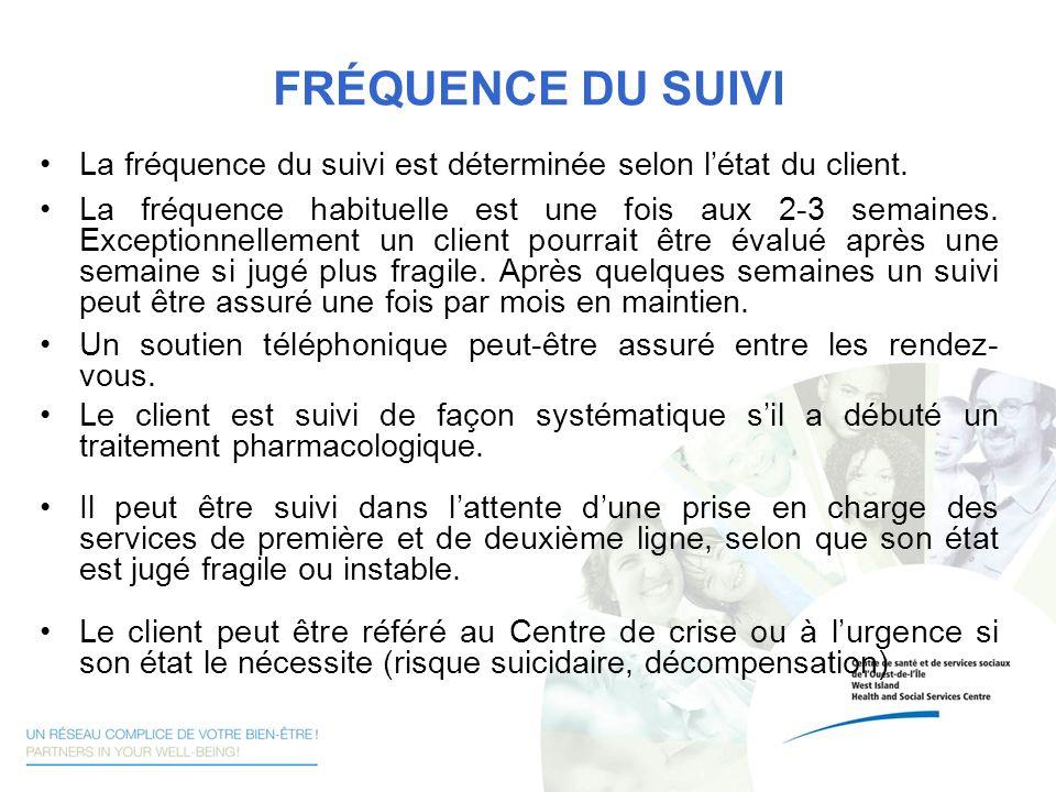 FRÉQUENCE DU SUIVI La fréquence du suivi est déterminée selon létat du client. La fréquence habituelle est une fois aux 2-3 semaines. Exceptionnelleme