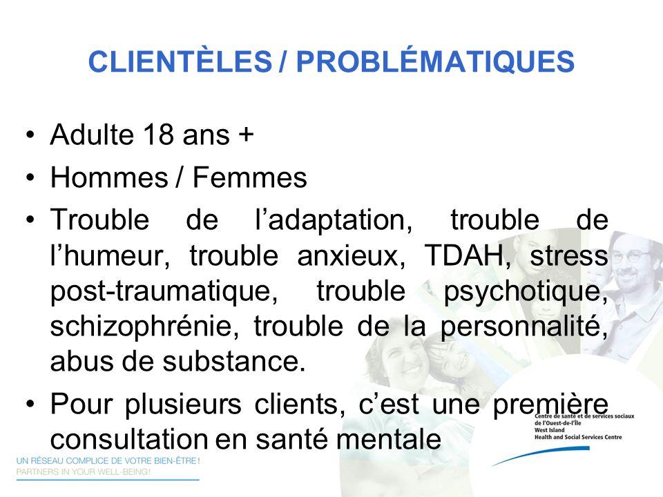 CLIENTÈLES / PROBLÉMATIQUES Adulte 18 ans + Hommes / Femmes Trouble de ladaptation, trouble de lhumeur, trouble anxieux, TDAH, stress post-traumatique