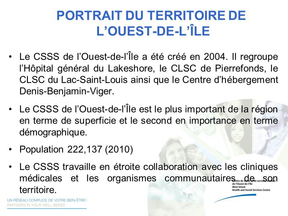 PORTRAIT DU TERRITOIRE DE LOUEST-DE-LÎLE Le CSSS de lOuest-de-lÎle a été créé en 2004. Il regroupe lHôpital général du Lakeshore, le CLSC de Pierrefon