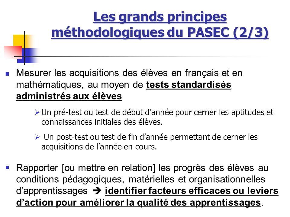 Les grands principes méthodologiques du PASEC (2/3) Mesurer les acquisitions des élèves en français et en mathématiques, au moyen de tests standardisé