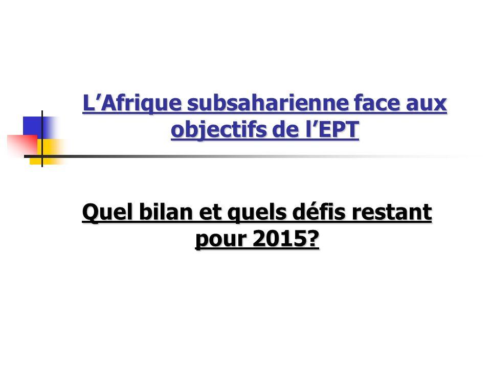 LAfrique subsaharienne face aux objectifs de lEPT Quel bilan et quels défis restant pour 2015?