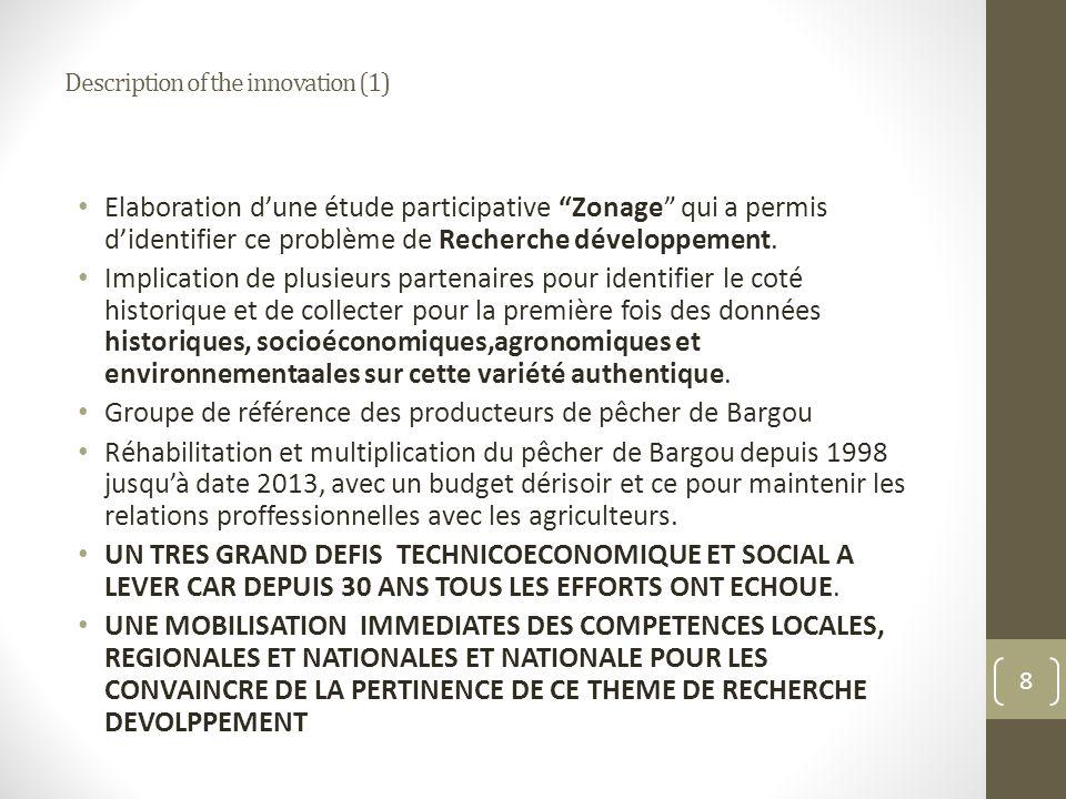 Description of the innovation (1) Elaboration dune étude participative Zonage qui a permis didentifier ce problème de Recherche développement.