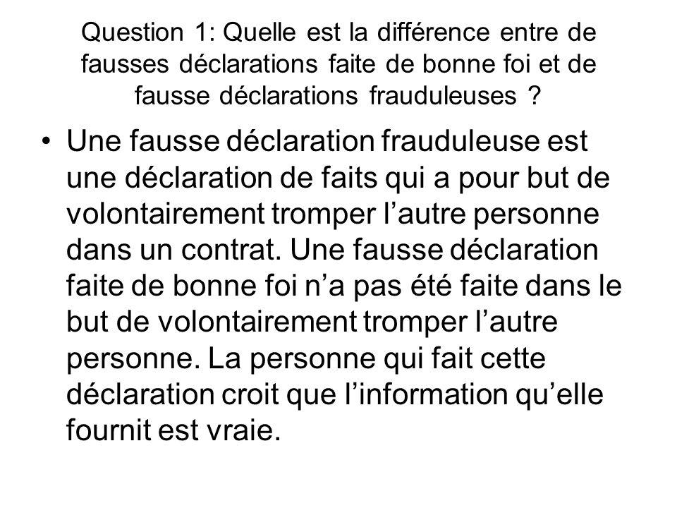 Question 1: Quelle est la différence entre de fausses déclarations faite de bonne foi et de fausse déclarations frauduleuses .