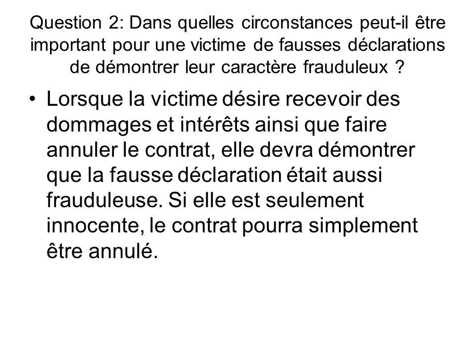 Question 6: Dans quelles circonstances la victime de fausses déclarations perd-elle le droit de faire résilier le contrat .