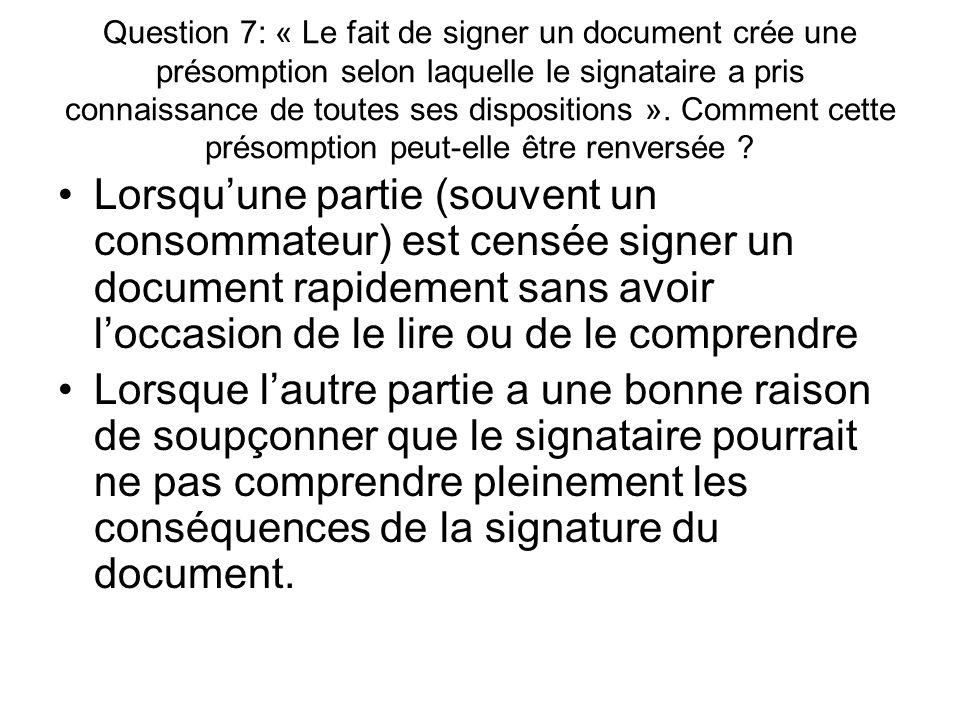 Question 7: « Le fait de signer un document crée une présomption selon laquelle le signataire a pris connaissance de toutes ses dispositions ».