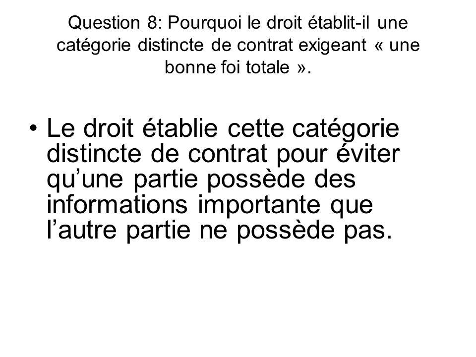 Question 8: Pourquoi le droit établit-il une catégorie distincte de contrat exigeant « une bonne foi totale ».