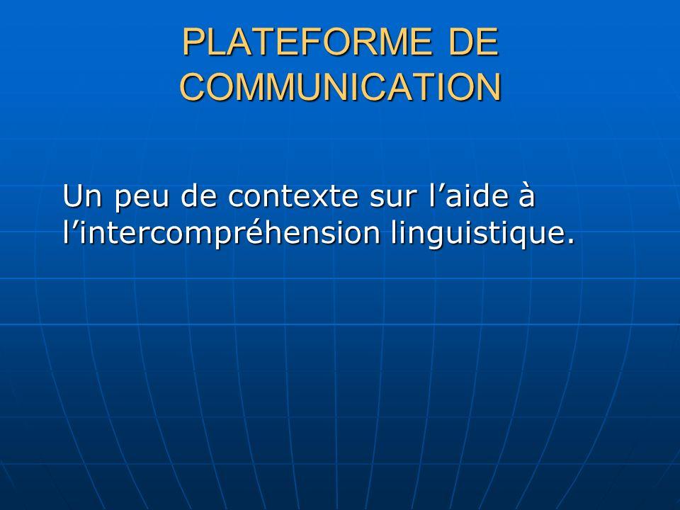PLATEFORME DE COMMUNICATION Un peu de contexte sur laide à lintercompréhension linguistique.