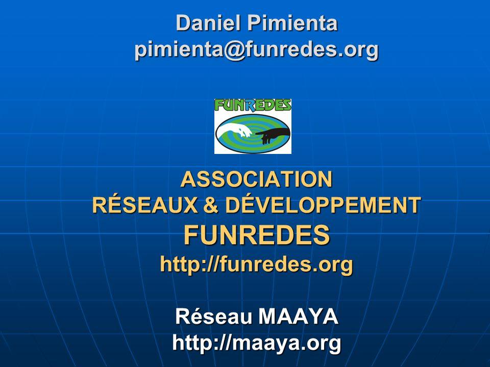 Daniel Pimienta pimienta@funredes.org ASSOCIATION RÉSEAUX & DÉVELOPPEMENT FUNREDES http://funredes.org Réseau MAAYA http://maaya.org