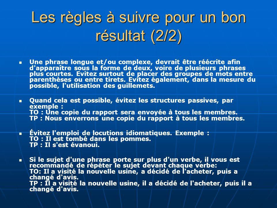 Les règles à suivre pour un bon résultat (2/2) Une phrase longue et/ou complexe, devrait être réécrite afin d apparaître sous la forme de deux, voire de plusieurs phrases plus courtes.