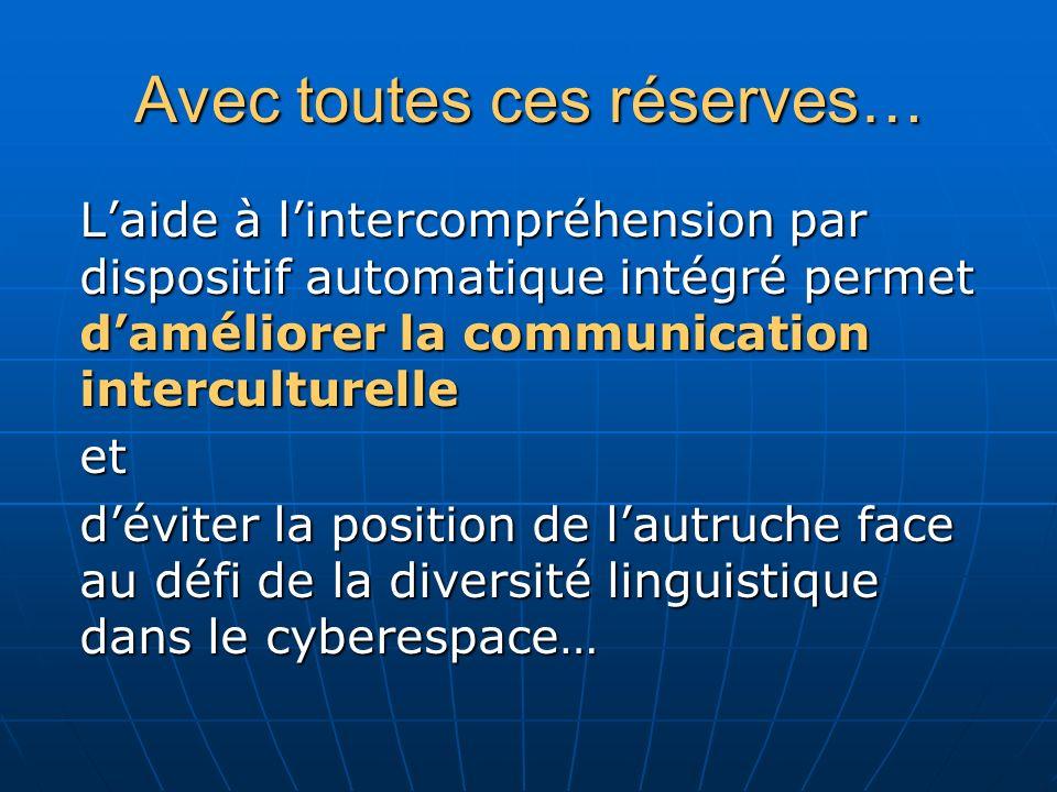 Avec toutes ces réserves… Laide à lintercompréhension par dispositif automatique intégré permet daméliorer la communication interculturelle et déviter la position de lautruche face au défi de la diversité linguistique dans le cyberespace…