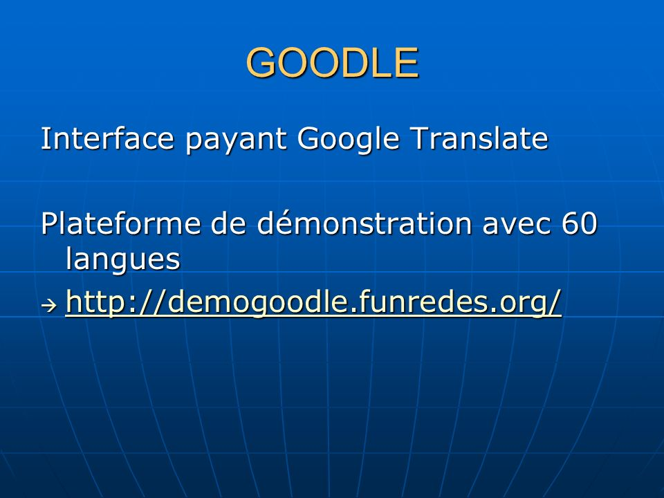 GOODLE Interface payant Google Translate Plateforme de démonstration avec 60 langues http://demogoodle.funredes.org/ http://demogoodle.funredes.org/ h