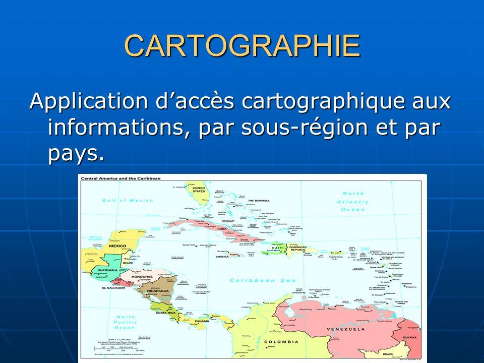 CARTOGRAPHIE Application daccès cartographique aux informations, par sous-région et par pays.