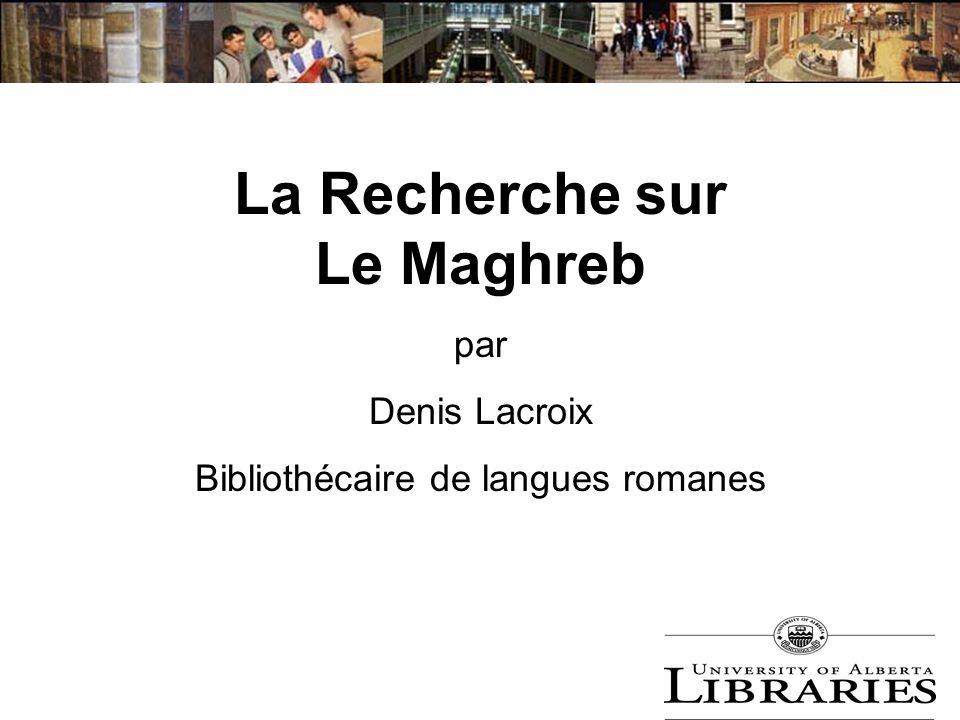 La Recherche sur Le Maghreb par Denis Lacroix Bibliothécaire de langues romanes