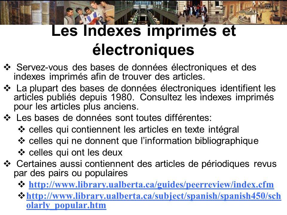 Les Indexes imprimés et électroniques Servez-vous des bases de données électroniques et des indexes imprimés afin de trouver des articles. La plupart