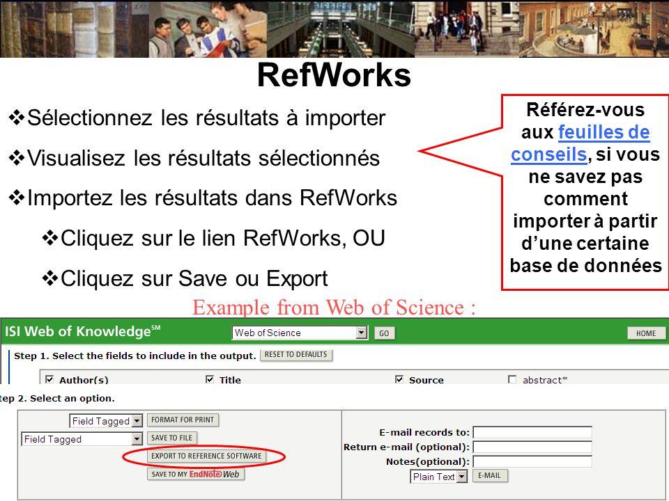 RefWorks Sélectionnez les résultats à importer Visualisez les résultats sélectionnés Importez les résultats dans RefWorks Cliquez sur le lien RefWorks