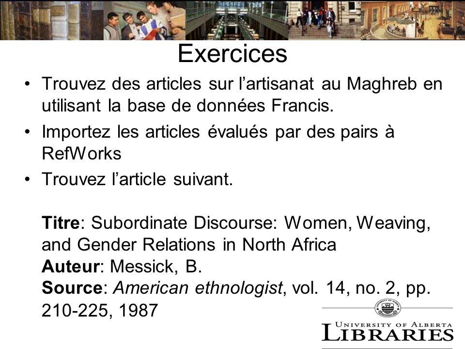 Exercices Trouvez des articles sur lartisanat au Maghreb en utilisant la base de données Francis. Importez les articles évalués par des pairs à RefWor