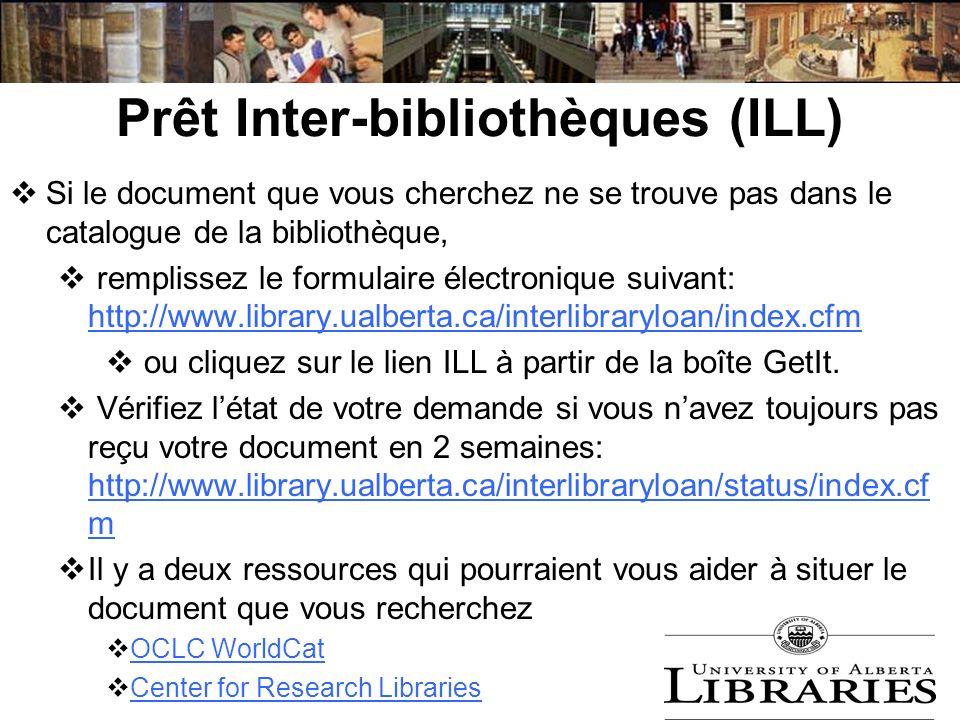 Prêt Inter-bibliothèques (ILL) Si le document que vous cherchez ne se trouve pas dans le catalogue de la bibliothèque, remplissez le formulaire électr