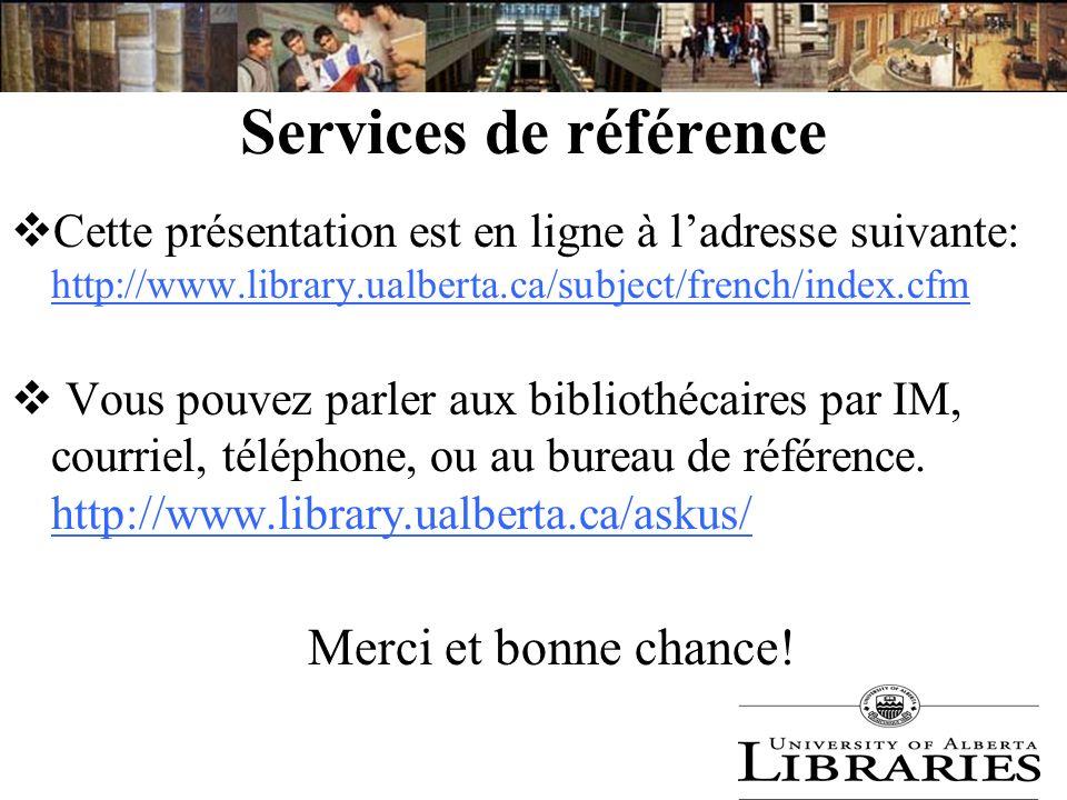 Services de référence Cette présentation est en ligne à ladresse suivante: http://www.library.ualberta.ca/subject/french/index.cfm http://www.library.