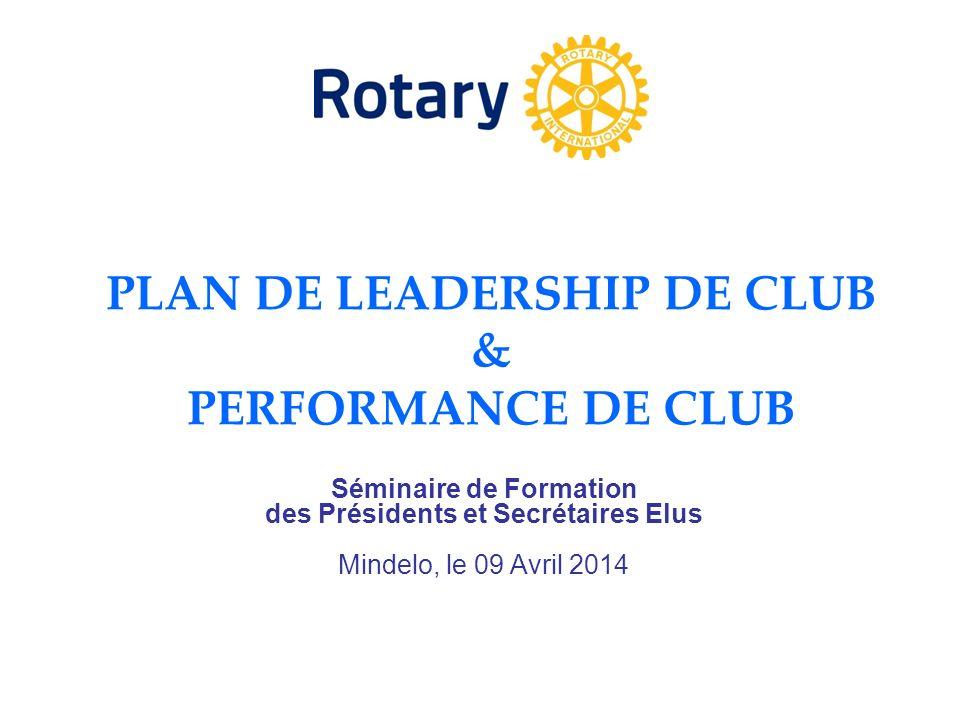 PLAN DE LEADERSHIP DE CLUB & PERFORMANCE DE CLUB Séminaire de Formation des Présidents et Secrétaires Elus Mindelo, le 09 Avril 2014