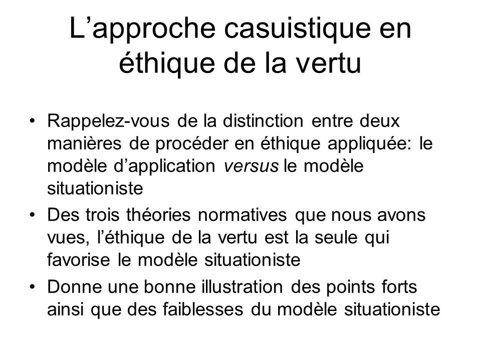 Lapproche casuistique en éthique de la vertu Rappelez-vous de la distinction entre deux manières de procéder en éthique appliquée: le modèle dapplicat