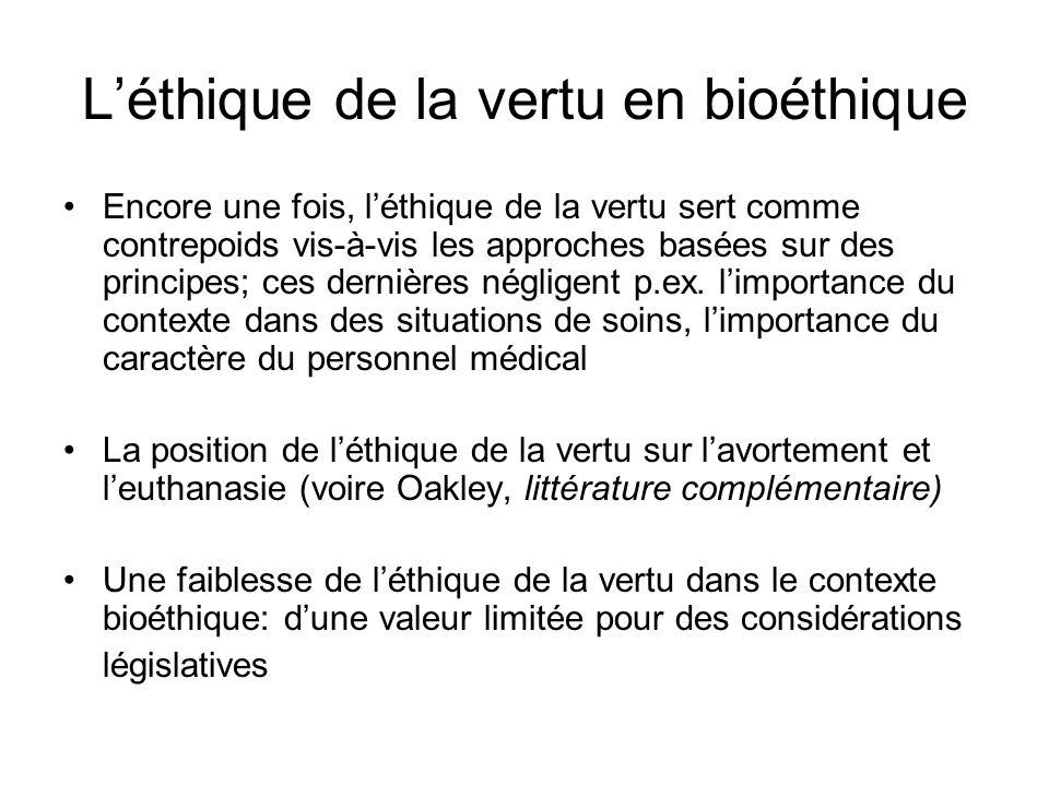 Léthique de la vertu en bioéthique Encore une fois, léthique de la vertu sert comme contrepoids vis-à-vis les approches basées sur des principes; ces