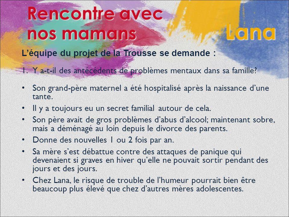 Léquipe du projet de la Trousse se demande : 1.Y a-t-il des antécédents de problèmes mentaux dans sa famille.