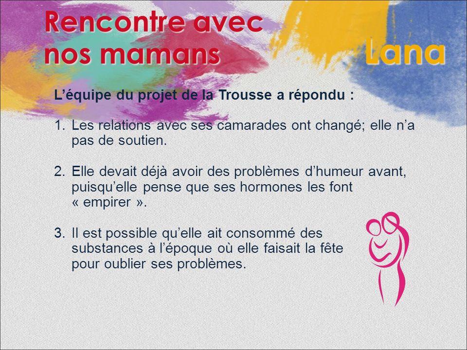 Léquipe du projet de la Trousse a répondu : Les relations avec ses camarades ont changé; elle na pas de soutien.