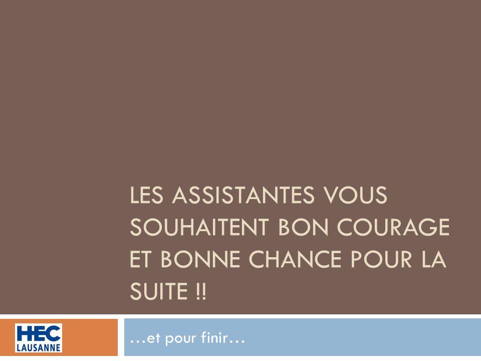 LES ASSISTANTES VOUS SOUHAITENT BON COURAGE ET BONNE CHANCE POUR LA SUITE !! …et pour finir…