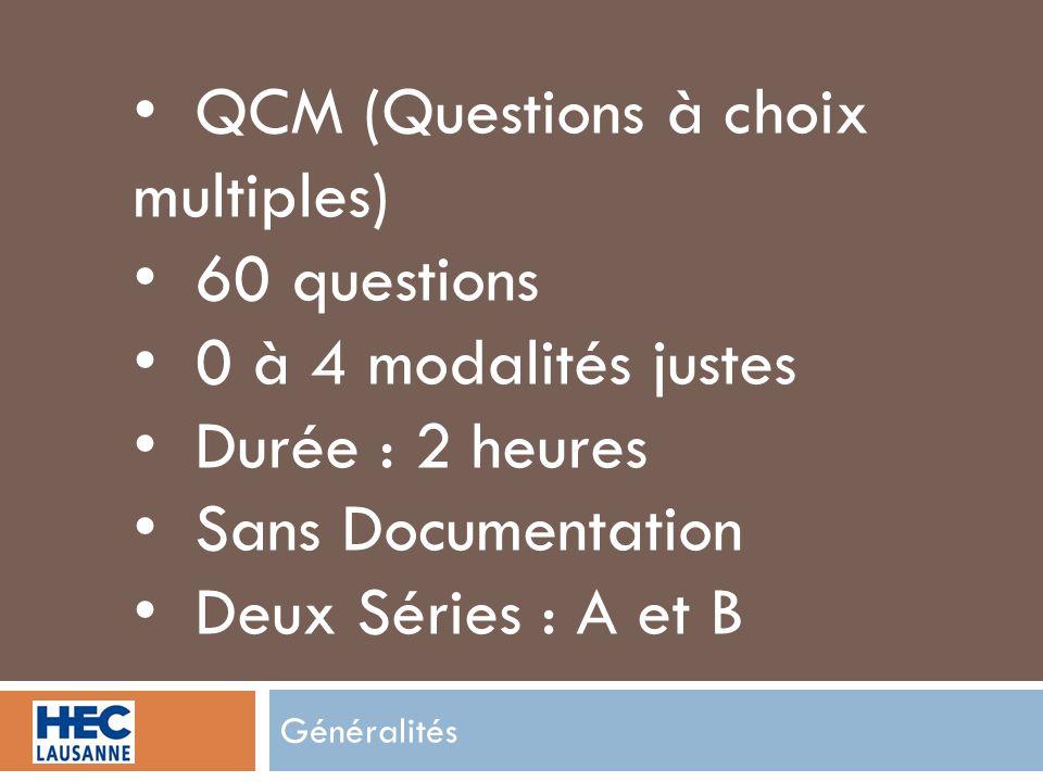Généralités QCM (Questions à choix multiples) 60 questions 0 à 4 modalités justes Durée : 2 heures Sans Documentation Deux Séries : A et B