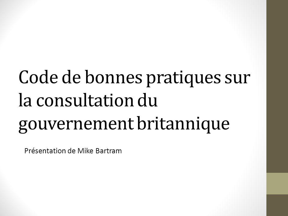 Code de bonnes pratiques sur la consultation du gouvernement britannique Présentation de Mike Bartram