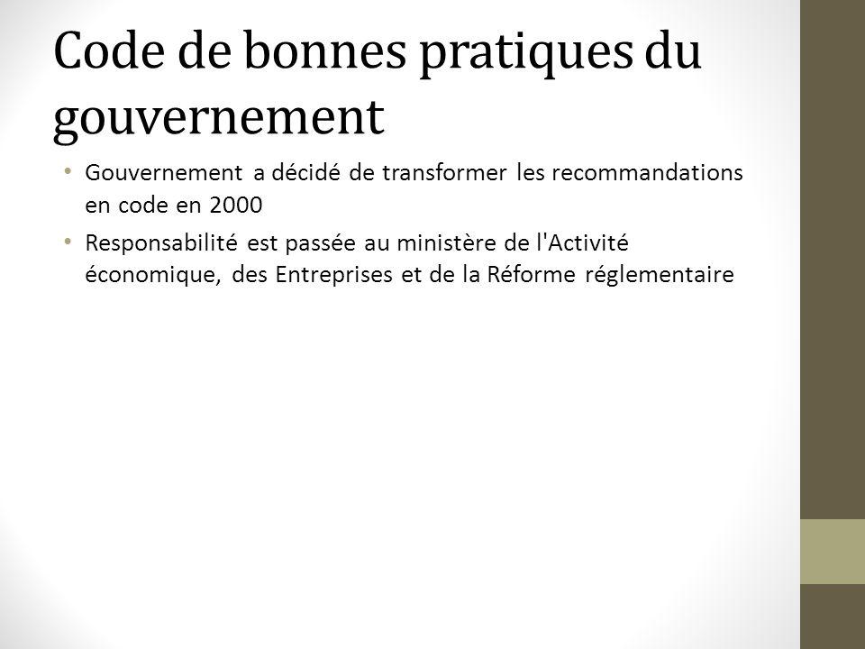 Code de bonnes pratiques du gouvernement Gouvernement a décidé de transformer les recommandations en code en 2000 Responsabilité est passée au ministè