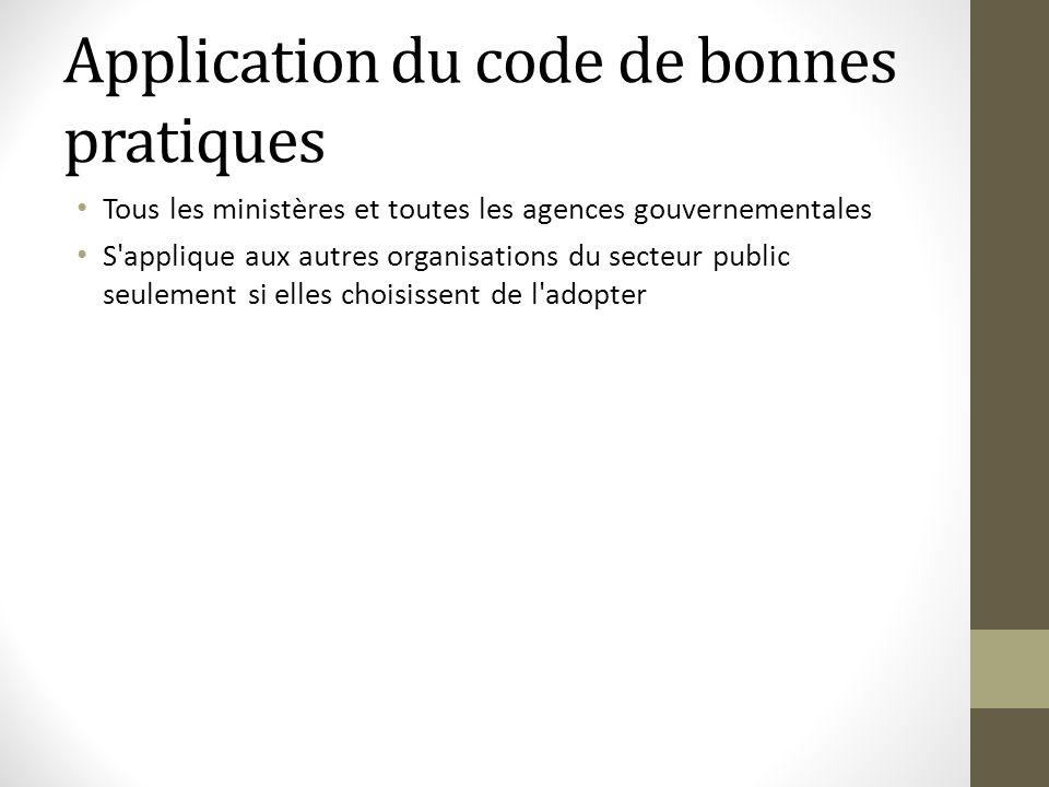 Application du code de bonnes pratiques Tous les ministères et toutes les agences gouvernementales S'applique aux autres organisations du secteur publ
