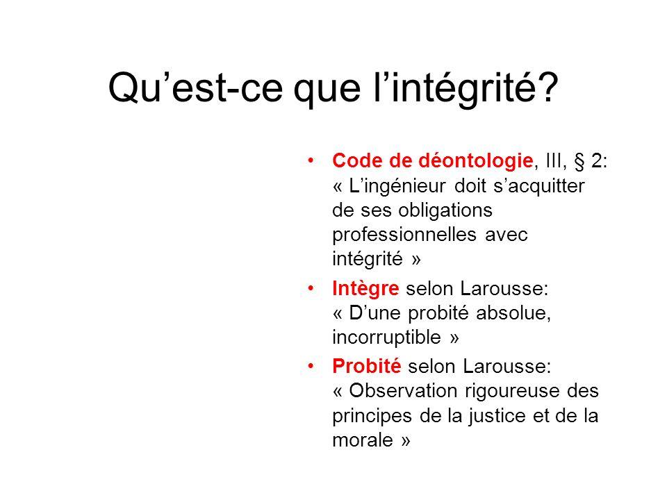 Quest-ce que lintégrité? Code de déontologie, III, § 2: « Lingénieur doit sacquitter de ses obligations professionnelles avec intégrité » Intègre selo